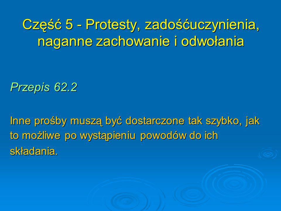 Przepis 62.2 Inne prośby muszą być dostarczone tak szybko, jak to możliwe po wystąpieniu powodów do ich składania. Część 5 - Protesty, zadośćuczynieni