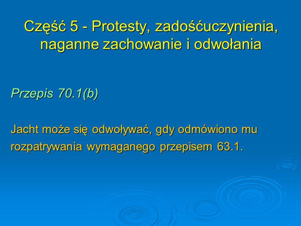 Przepis 70.1(b) Jacht może się odwoływać, gdy odmówiono mu rozpatrywania wymaganego przepisem 63.1. Część 5 - Protesty, zadośćuczynienia, naganne zach