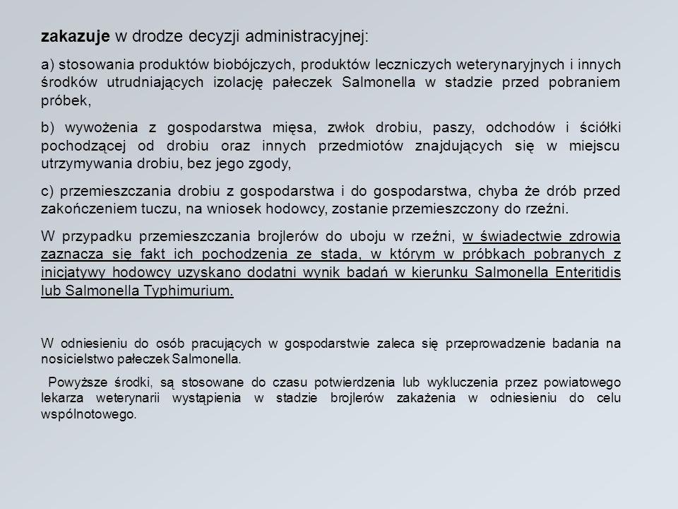 zakazuje w drodze decyzji administracyjnej: a) stosowania produktów biobójczych, produktów leczniczych weterynaryjnych i innych środków utrudniających