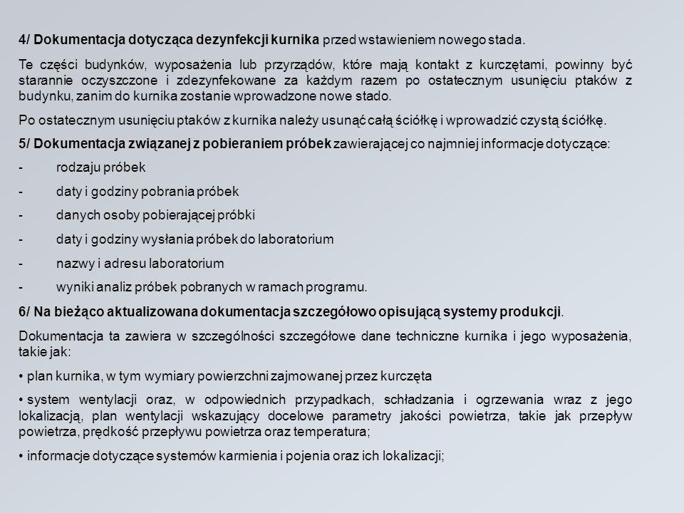 4/ Dokumentacja dotycząca dezynfekcji kurnika przed wstawieniem nowego stada. Te części budynków, wyposażenia lub przyrządów, które mają kontakt z kur