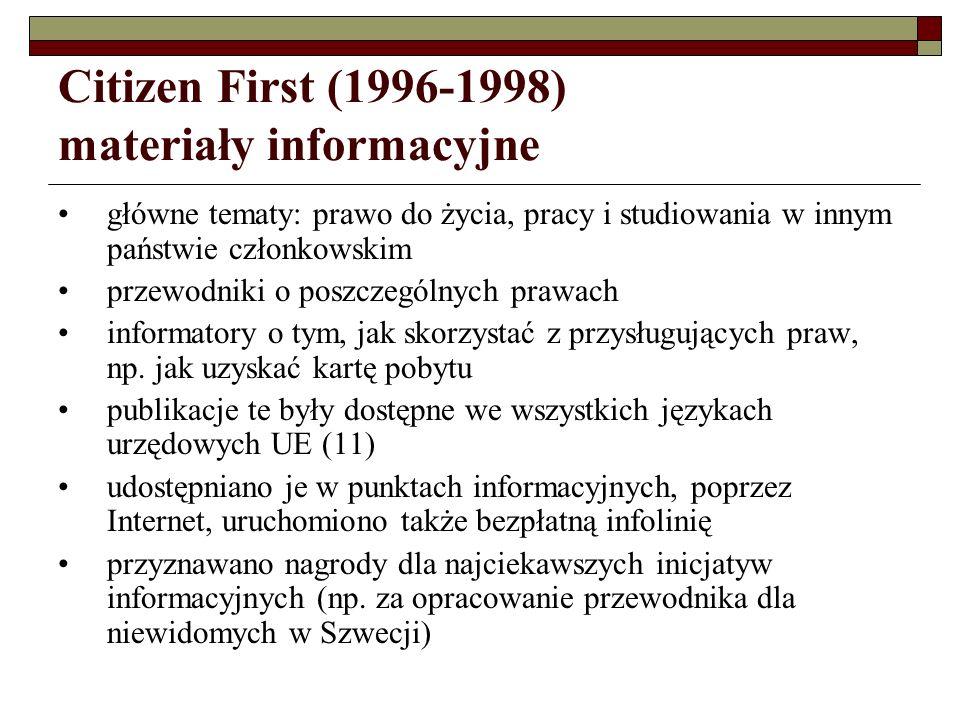 Citizen First (1996-1998) utworzenie Signpost Service sieć ekspertów pomagających zwykłym obywatelom w rozwiązywaniu problemów związanych z prawami Unii Europejskiej analiza pytań zadawanych Signpost Service przeformułowanie założeń kampanii Citizen First