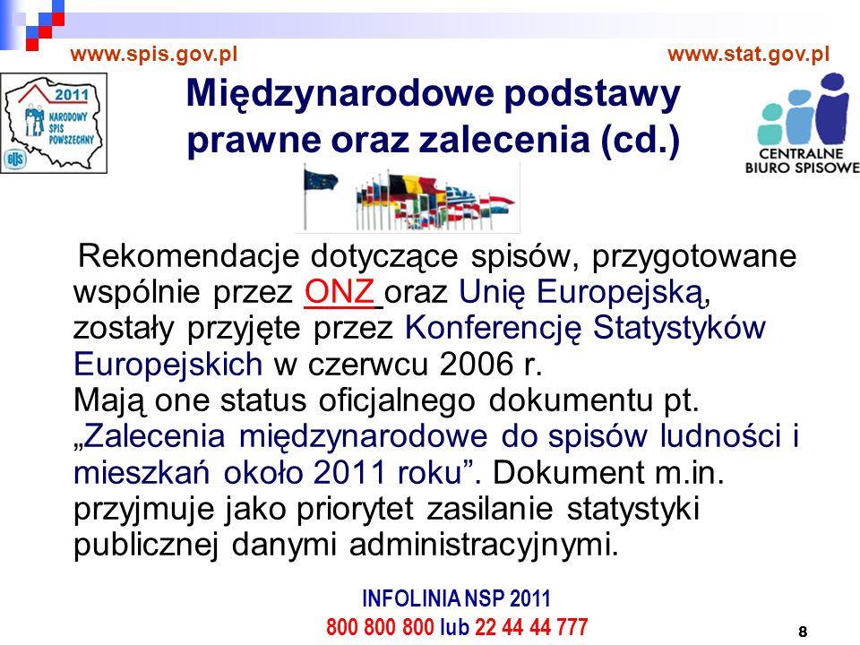 8 Rekomendacje dotyczące spisów, przygotowane wspólnie przez ONZ oraz Unię Europejską, zostały przyjęte przez Konferencję Statystyków Europejskich w czerwcu 2006 r.