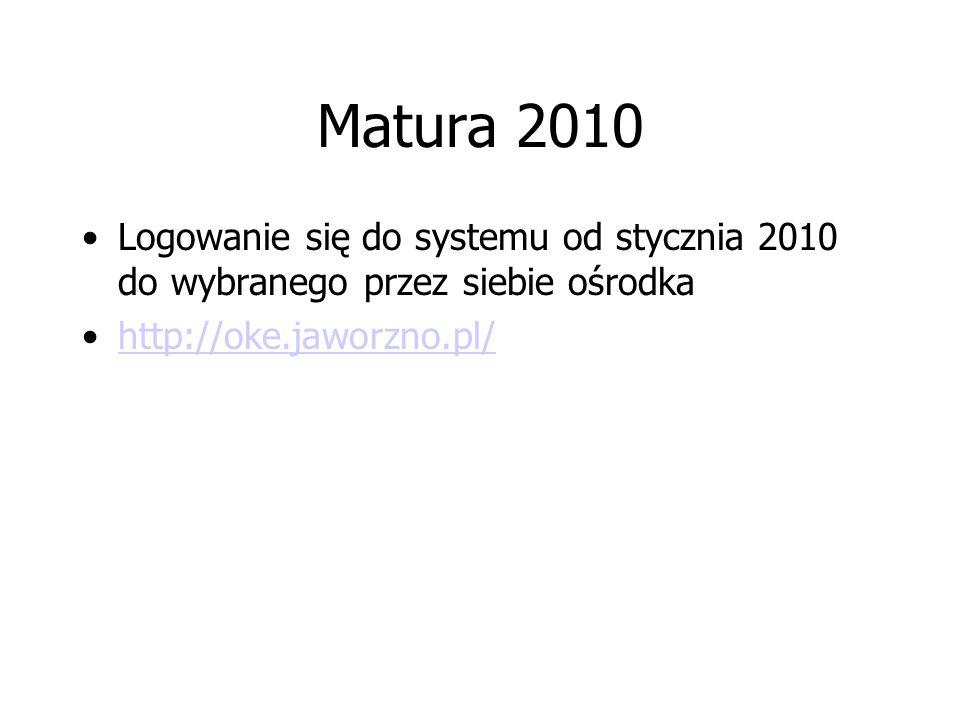 Matura 2010 Logowanie się do systemu od stycznia 2010 do wybranego przez siebie ośrodka http://oke.jaworzno.pl/
