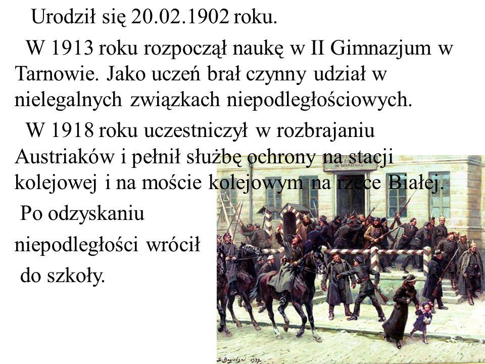 Urodził się 20.02.1902 roku. W 1913 roku rozpoczął naukę w II Gimnazjum w Tarnowie. Jako uczeń brał czynny udział w nielegalnych związkach niepodległo