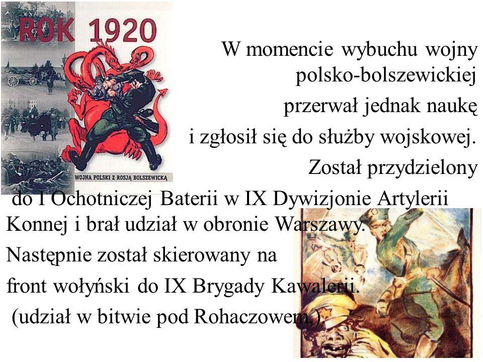 W momencie wybuchu wojny polsko-bolszewickiej przerwał jednak naukę i zgłosił się do służby wojskowej. Został przydzielony do I Ochotniczej Baterii w