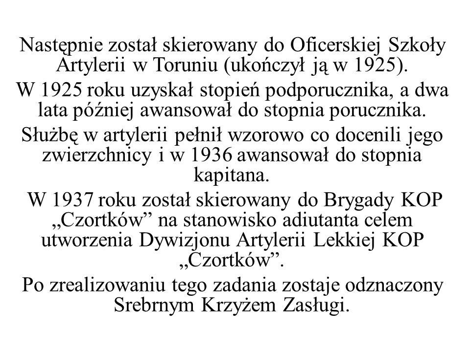 Następnie został skierowany do Oficerskiej Szkoły Artylerii w Toruniu (ukończył ją w 1925). W 1925 roku uzyskał stopień podporucznika, a dwa lata późn