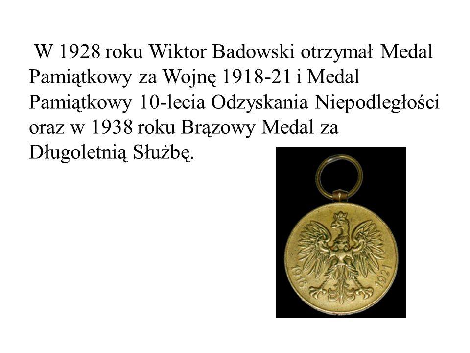 W 1928 roku Wiktor Badowski otrzymał Medal Pamiątkowy za Wojnę 1918-21 i Medal Pamiątkowy 10-lecia Odzyskania Niepodległości oraz w 1938 roku Brązowy