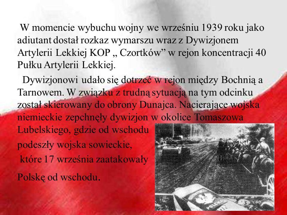 W momencie wybuchu wojny we wrześniu 1939 roku jako adiutant dostał rozkaz wymarszu wraz z Dywizjonem Artylerii Lekkiej KOP Czortków w rejon koncentra
