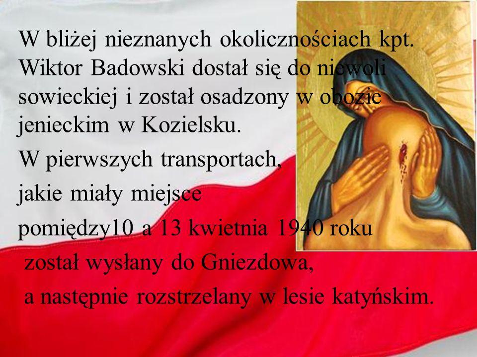 W bliżej nieznanych okolicznościach kpt. Wiktor Badowski dostał się do niewoli sowieckiej i został osadzony w obozie jenieckim w Kozielsku. W pierwszy
