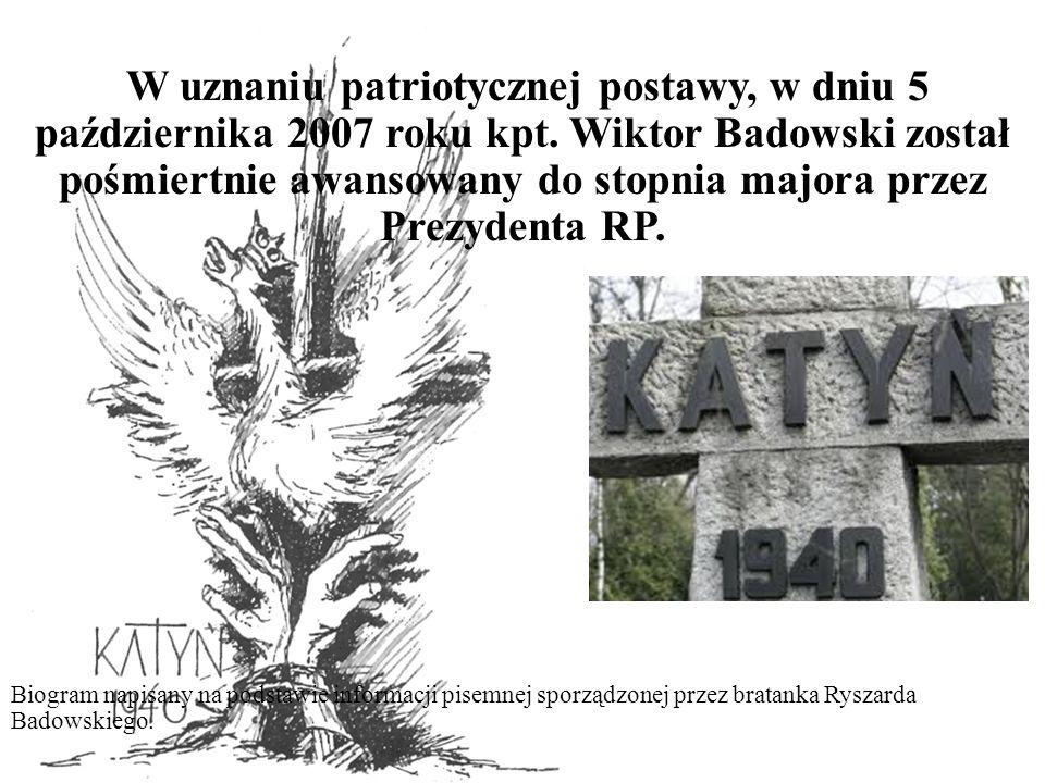W uznaniu patriotycznej postawy, w dniu 5 października 2007 roku kpt. Wiktor Badowski został pośmiertnie awansowany do stopnia majora przez Prezydenta