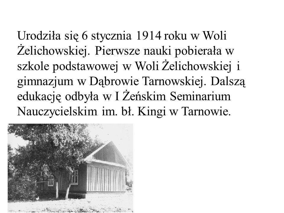 Urodziła się 6 stycznia 1914 roku w Woli Żelichowskiej. Pierwsze nauki pobierała w szkole podstawowej w Woli Żelichowskiej i gimnazjum w Dąbrowie Tarn