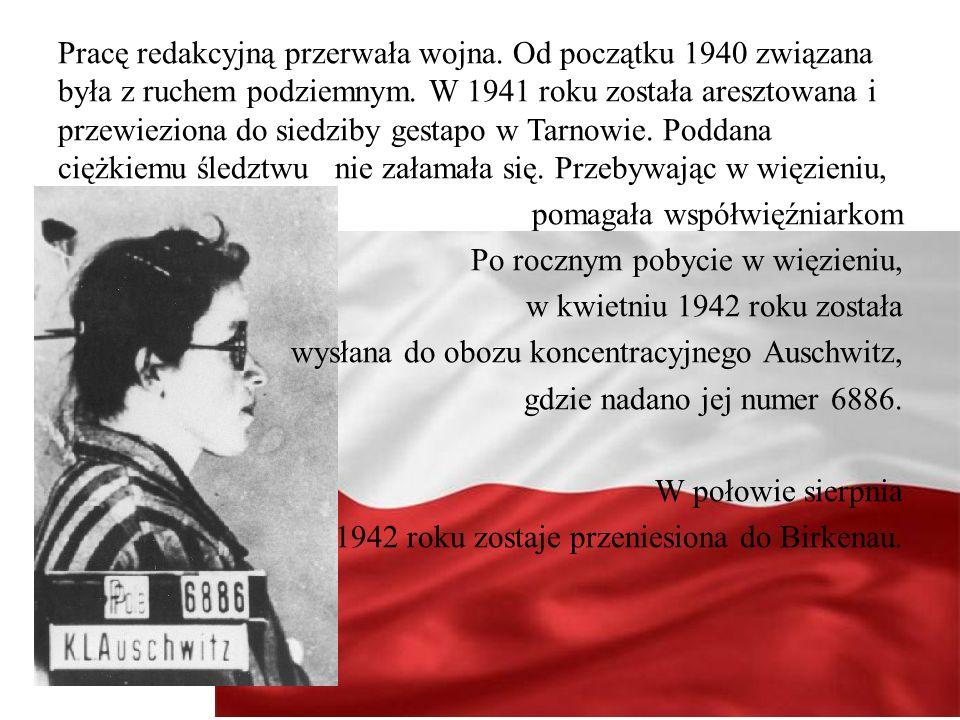Pracę redakcyjną przerwała wojna. Od początku 1940 związana była z ruchem podziemnym. W 1941 roku została aresztowana i przewieziona do siedziby gesta