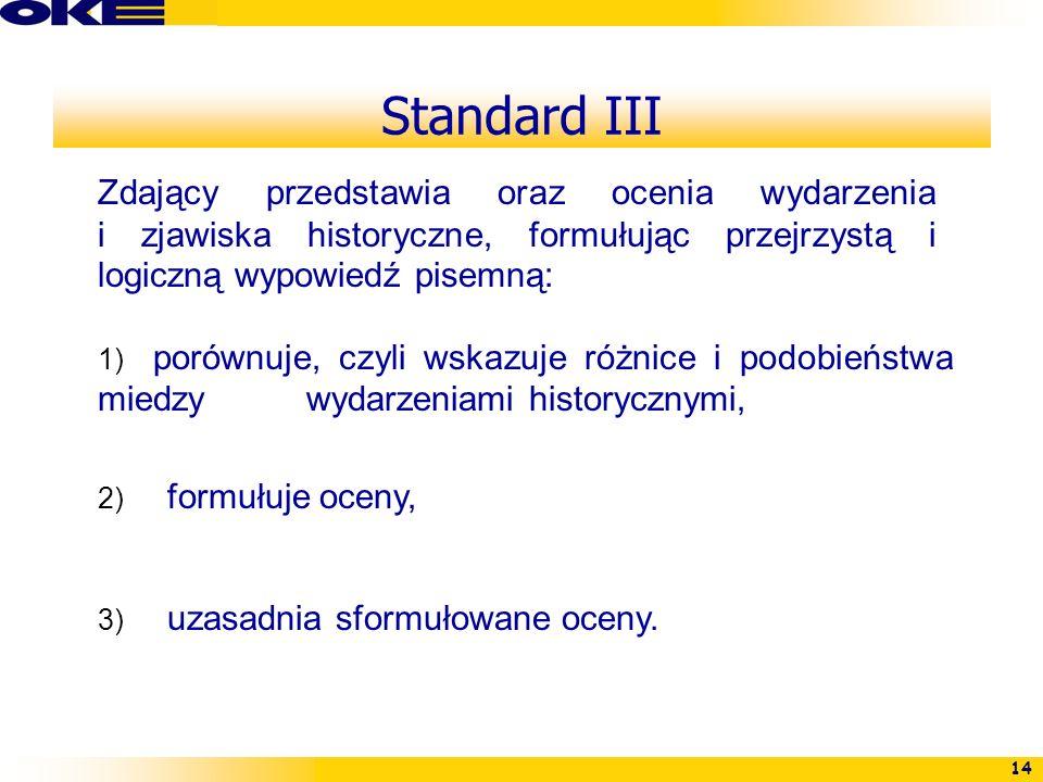 14 Standard III Zdający przedstawia oraz ocenia wydarzenia i zjawiska historyczne, formułując przejrzystą i logiczną wypowiedź pisemną: 1) porównuje,