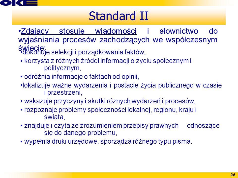 26 Standard II Zdający stosuje wiadomości i słownictwo do wyjaśniania procesów zachodzących we współczesnym świecie: dokonuje selekcji i porządkowania