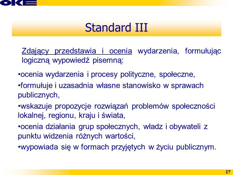 27 Standard III Zdający przedstawia i ocenia wydarzenia, formułując logiczną wypowiedź pisemną: ocenia wydarzenia i procesy polityczne, społeczne, for