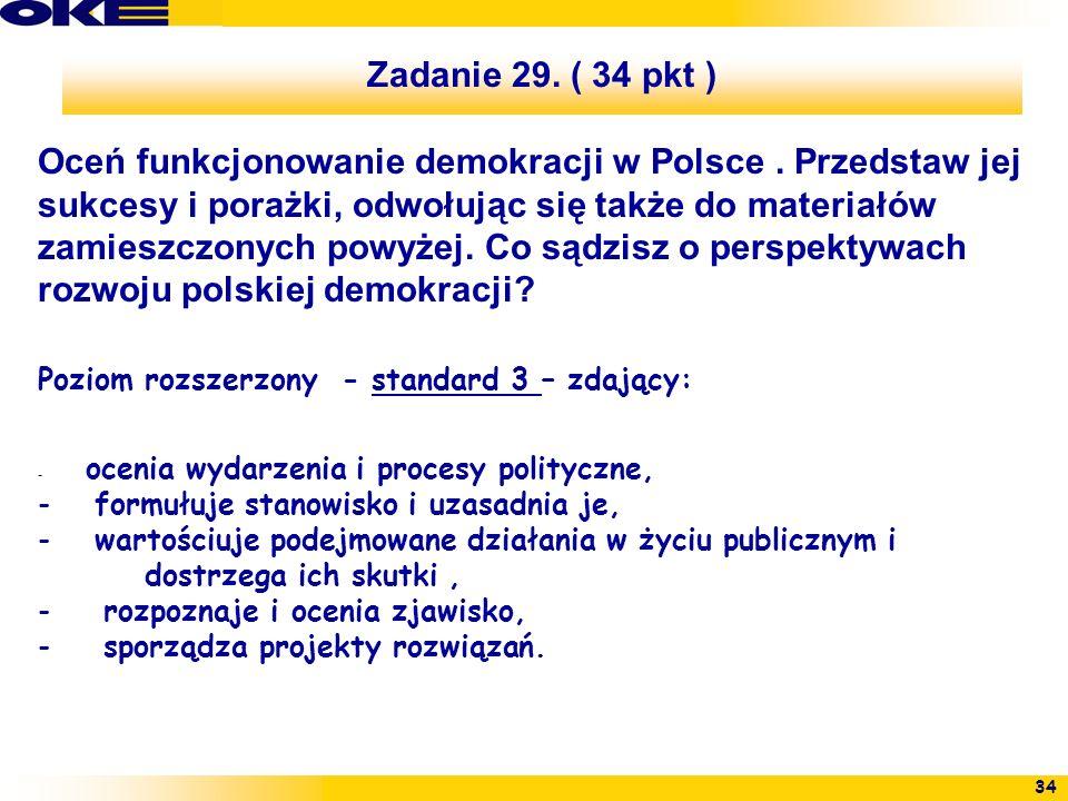 34 Zadanie 29. ( 34 pkt ) Oceń funkcjonowanie demokracji w Polsce. Przedstaw jej sukcesy i porażki, odwołując się także do materiałów zamieszczonych p