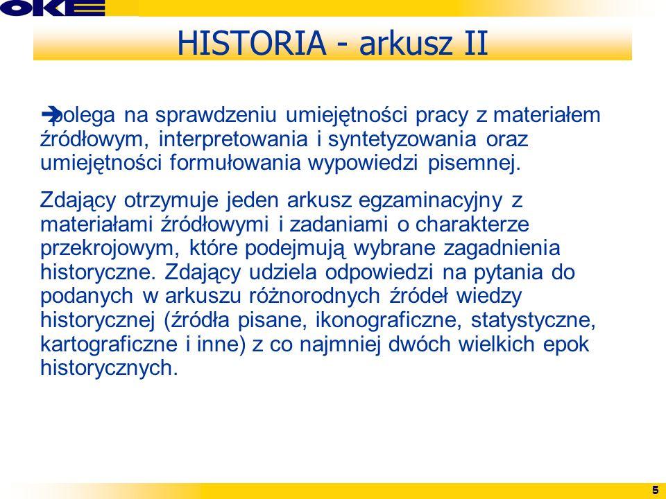 5 HISTORIA - arkusz II polega na sprawdzeniu umiejętności pracy z materiałem źródłowym, interpretowania i syntetyzowania oraz umiejętności formułowani