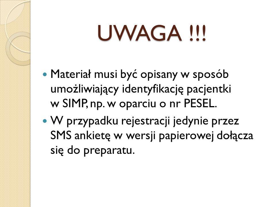 Materiał musi być opisany w sposób umożliwiający identyfikację pacjentki w SIMP, np. w oparciu o nr PESEL. W przypadku rejestracji jedynie przez SMS a