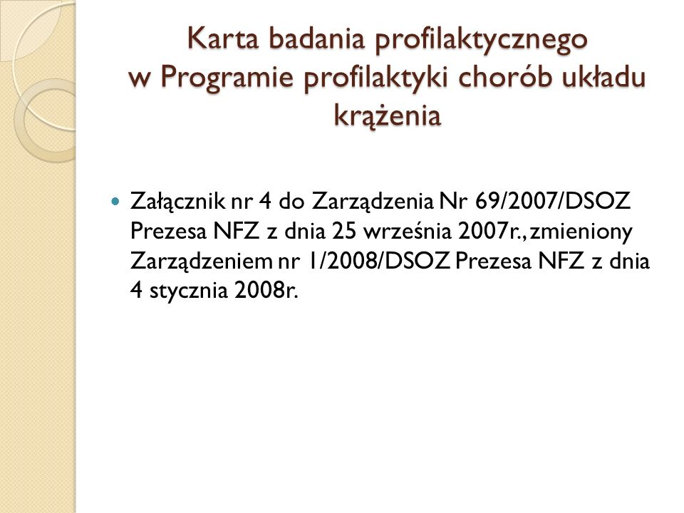 Karta badania profilaktycznego w Programie profilaktyki chorób układu krążenia Załącznik nr 4 do Zarządzenia Nr 69/2007/DSOZ Prezesa NFZ z dnia 25 września 2007r., zmieniony Zarządzeniem nr 1/2008/DSOZ Prezesa NFZ z dnia 4 stycznia 2008r.