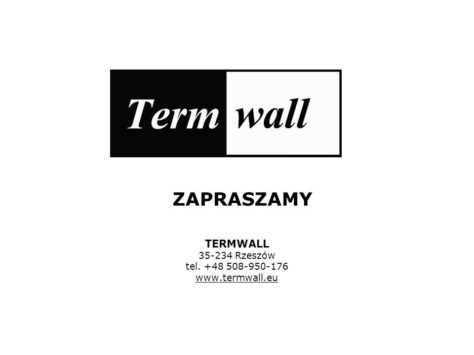 TERMWALL 35-234 Rzeszów tel. +48 508-950-176 www.termwall.eu ZAPRASZAMY