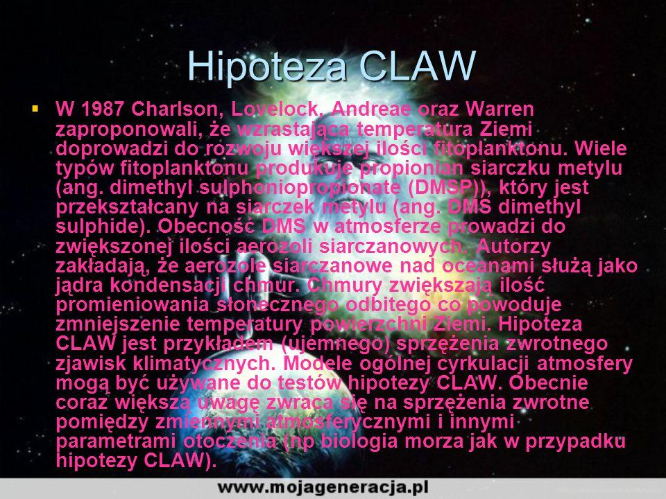 Hipoteza CLAW W 1987 Charlson, Lovelock, Andreae oraz Warren zaproponowali, że wzrastająca temperatura Ziemi doprowadzi do rozwoju większej ilości fitoplanktonu.