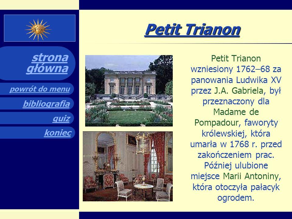 quiz powrót do menu koniec bibliografia strona główna Grand Trianon W północno- wschodnim narożniku ogrodów stoi Grand Trianon- niewielki pałacyk któr