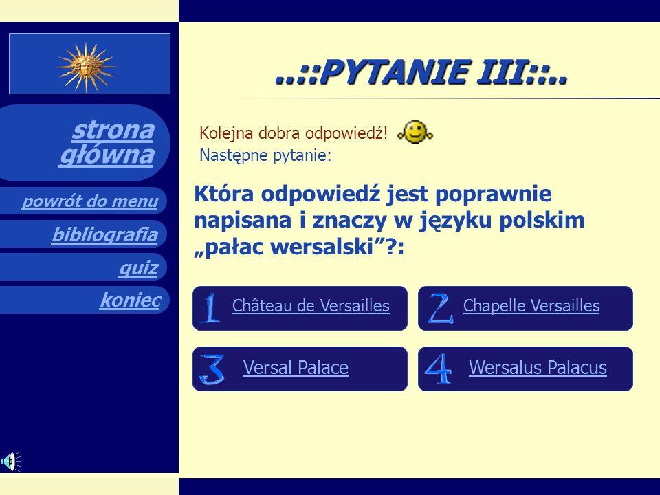 quiz powrót do menu koniec bibliografia strona główna..::PYTANIE II::.. Brawo! Poprzednia odpowiedź była prawidłowa! Oto następne pytanie: Który władc