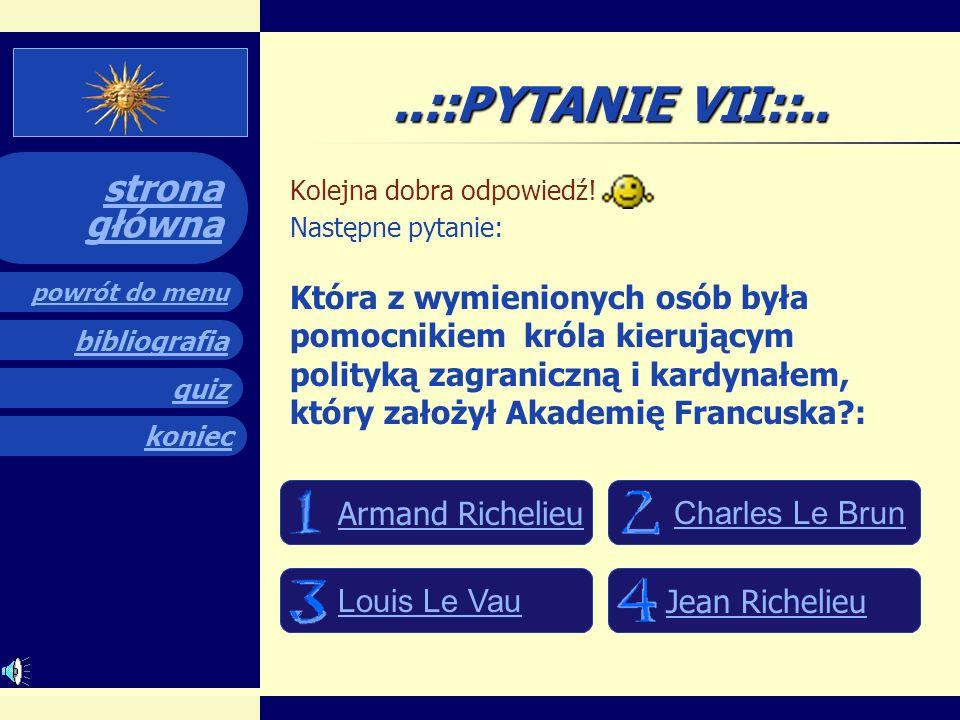quiz powrót do menu koniec bibliografia strona główna..::PYTANIE VI::.. Brawo! Poprzednia odpowiedź była prawidłowa! Oto następne pytanie: Jaką monarc