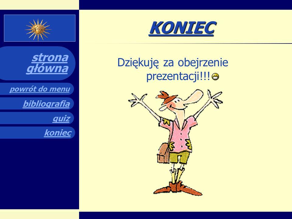 quiz powrót do menu koniec bibliografia strona główna bibiliografia Strony internetowe: http://www.chateauversailles.fr www.budowle.pl/budowle/opisy/w