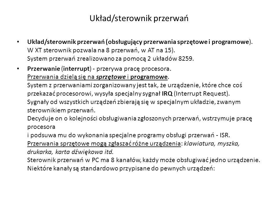 Układ/sterownik przerwań Układ/sterownik przerwań (obsługujący przerwania sprzętowe i programowe). W XT sterownik pozwala na 8 przerwań, w AT na 15).