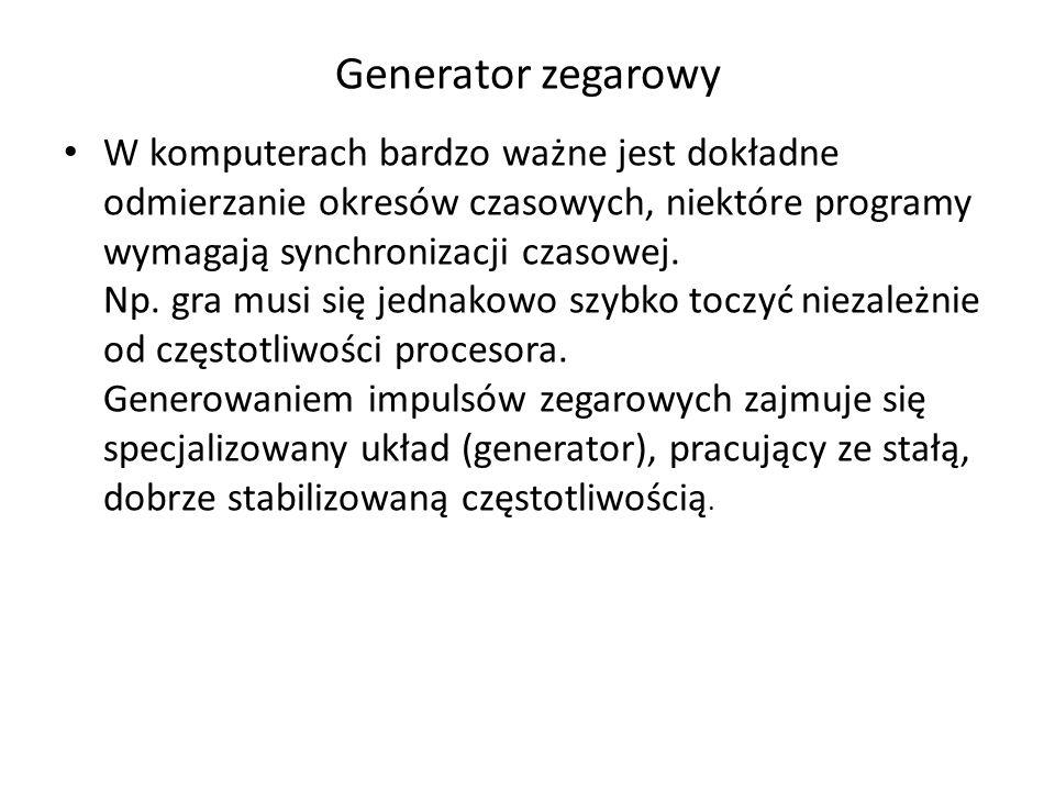 Generator zegarowy W komputerach bardzo ważne jest dokładne odmierzanie okresów czasowych, niektóre programy wymagają synchronizacji czasowej. Np. gra