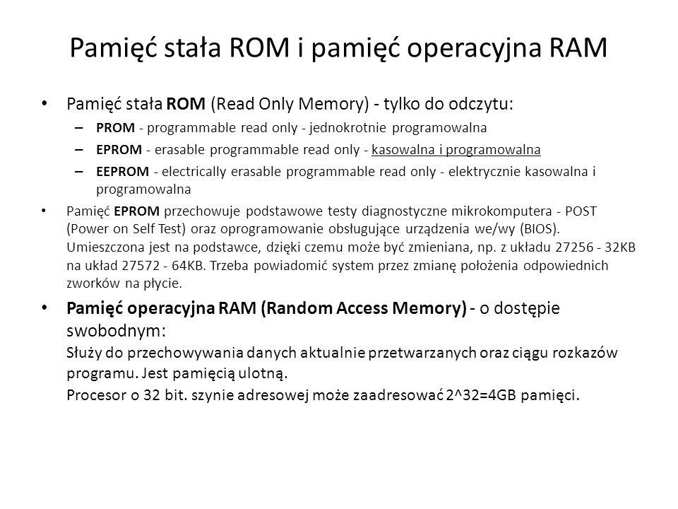 Pamięć stała ROM i pamięć operacyjna RAM Pamięć stała ROM (Read Only Memory) - tylko do odczytu: – PROM - programmable read only - jednokrotnie progra