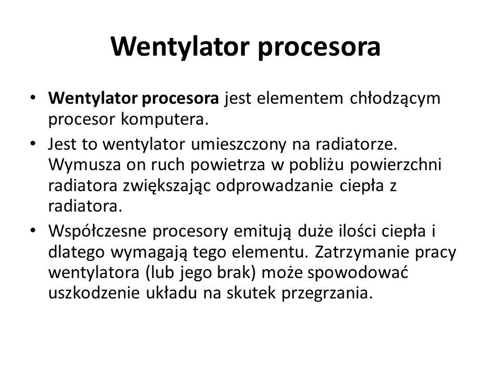 Wentylator procesora Wentylator procesora jest elementem chłodzącym procesor komputera. Jest to wentylator umieszczony na radiatorze. Wymusza on ruch