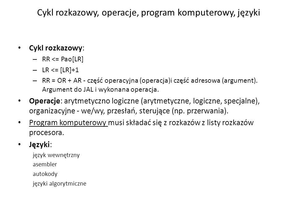 Cykl rozkazowy, operacje, program komputerowy, języki Cykl rozkazowy: – RR <= Pao[LR] – LR <= [LR]+1 – RR = OR + AR - część operacyjna (operacja)i czę