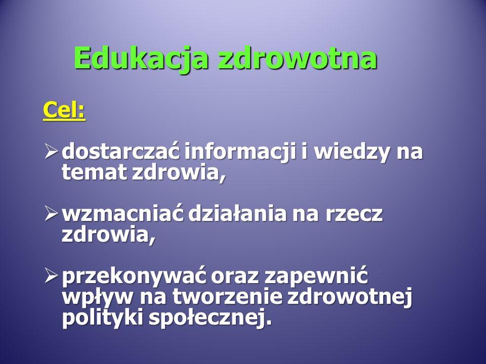 Cel: dostarczać informacji i wiedzy na temat zdrowia, dostarczać informacji i wiedzy na temat zdrowia, wzmacniać działania na rzecz zdrowia, wzmacniać