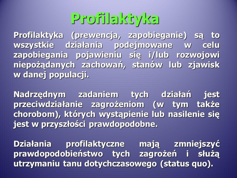 Profilaktyka (prewencja, zapobieganie) są to wszystkie działania podejmowane w celu zapobiegania pojawieniu się i/lub rozwojowi niepożądanych zachowań, stanów lub zjawisk w danej populacji.