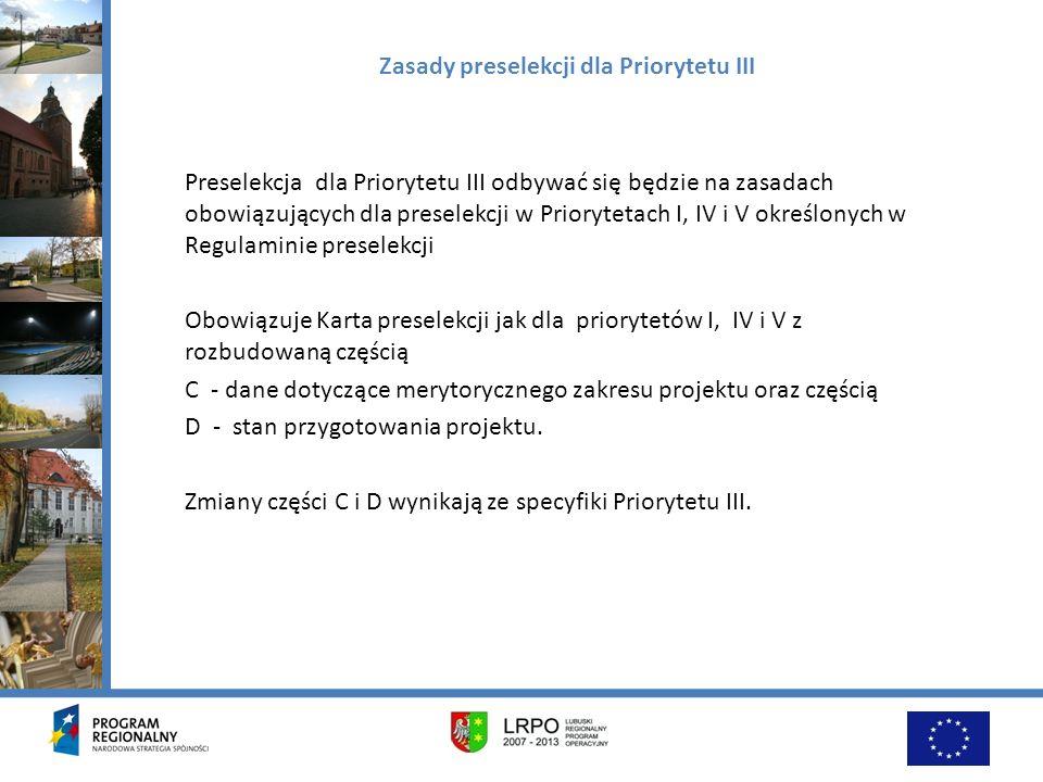 Zasady preselekcji dla Priorytetu III Preselekcja dla Priorytetu III odbywać się będzie na zasadach obowiązujących dla preselekcji w Priorytetach I, I