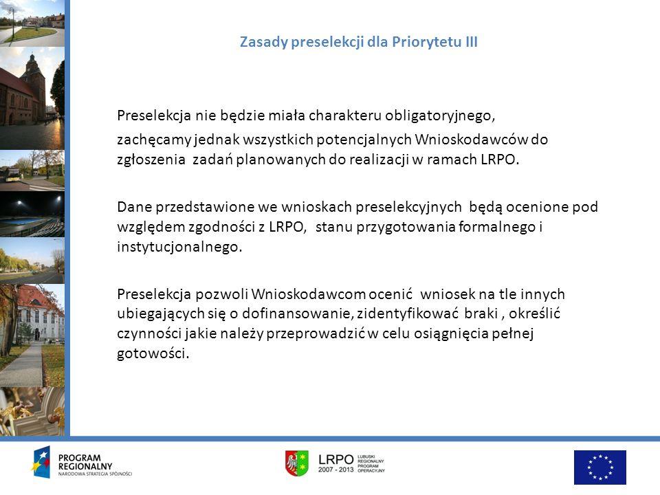 Zasady preselekcji dla Priorytetu III Preselekcja nie będzie miała charakteru obligatoryjnego, zachęcamy jednak wszystkich potencjalnych Wnioskodawców