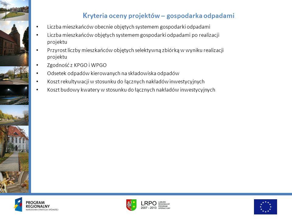 K ryteria oceny projektów – gospodarka odpadami Liczba mieszkańców obecnie objętych systemem gospodarki odpadami Liczba mieszkańców objętych systemem
