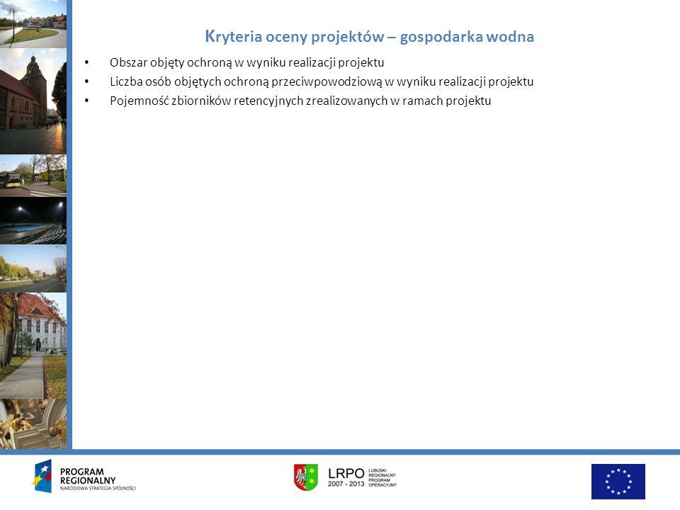 K ryteria oceny projektów – gospodarka wodna Obszar objęty ochroną w wyniku realizacji projektu Liczba osób objętych ochroną przeciwpowodziową w wynik