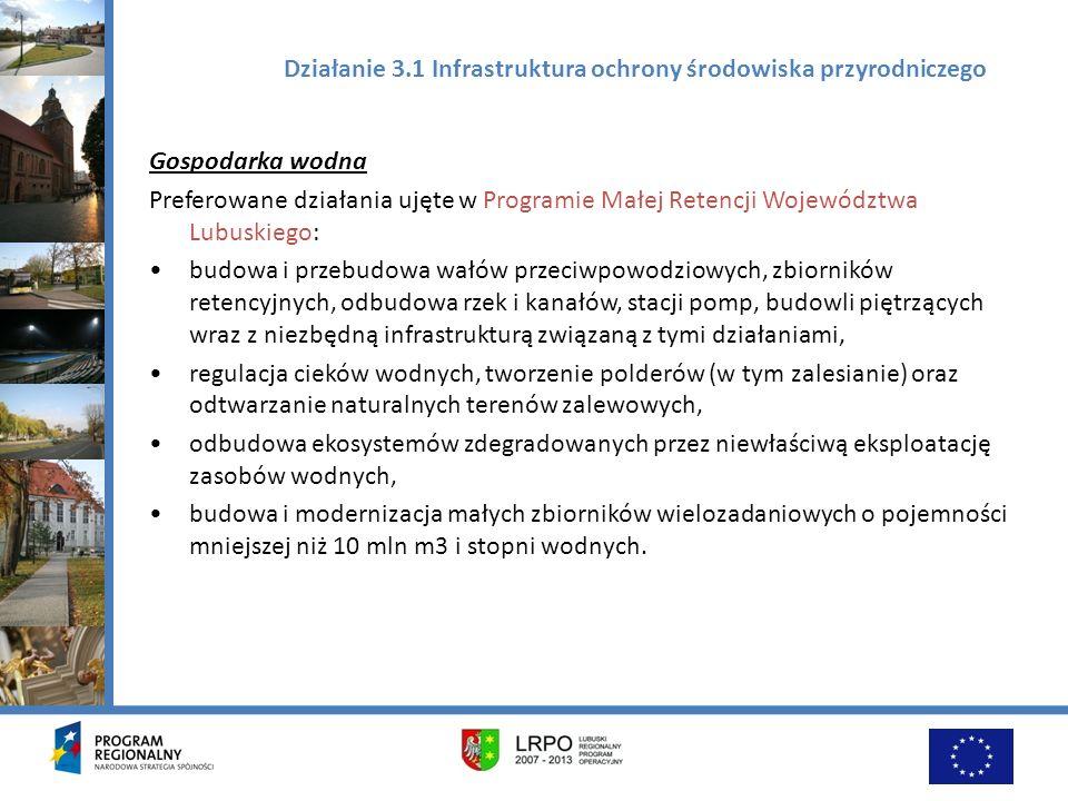 Działanie 3.1 Infrastruktura ochrony środowiska przyrodniczego Gospodarka wodna Preferowane działania ujęte w Programie Małej Retencji Województwa Lub