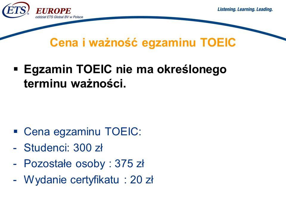 > Cena i ważność egzaminu TOEIC Egzamin TOEIC nie ma określonego terminu ważności.