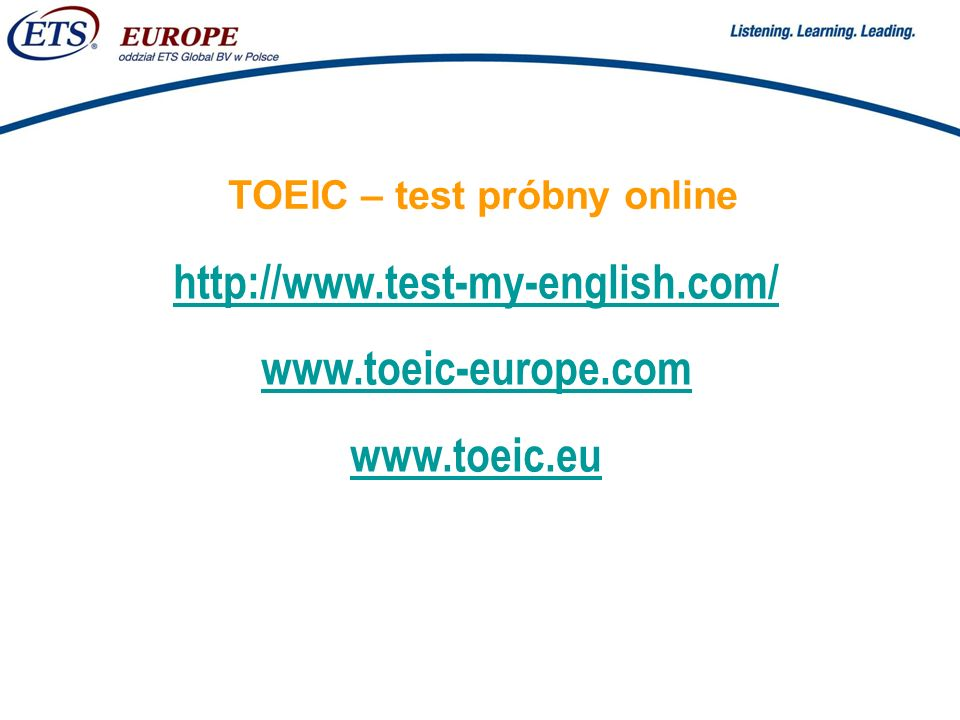 > TOEIC – test próbny online http://www.test-my-english.com/ www.toeic-europe.com www.toeic.eu
