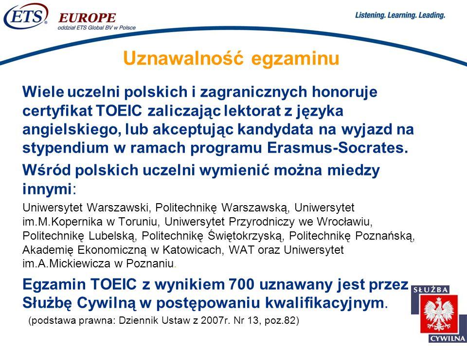 > Uznawalność egzaminu Wiele uczelni polskich i zagranicznych honoruje certyfikat TOEIC zaliczając lektorat z języka angielskiego, lub akceptując kandydata na wyjazd na stypendium w ramach programu Erasmus-Socrates.