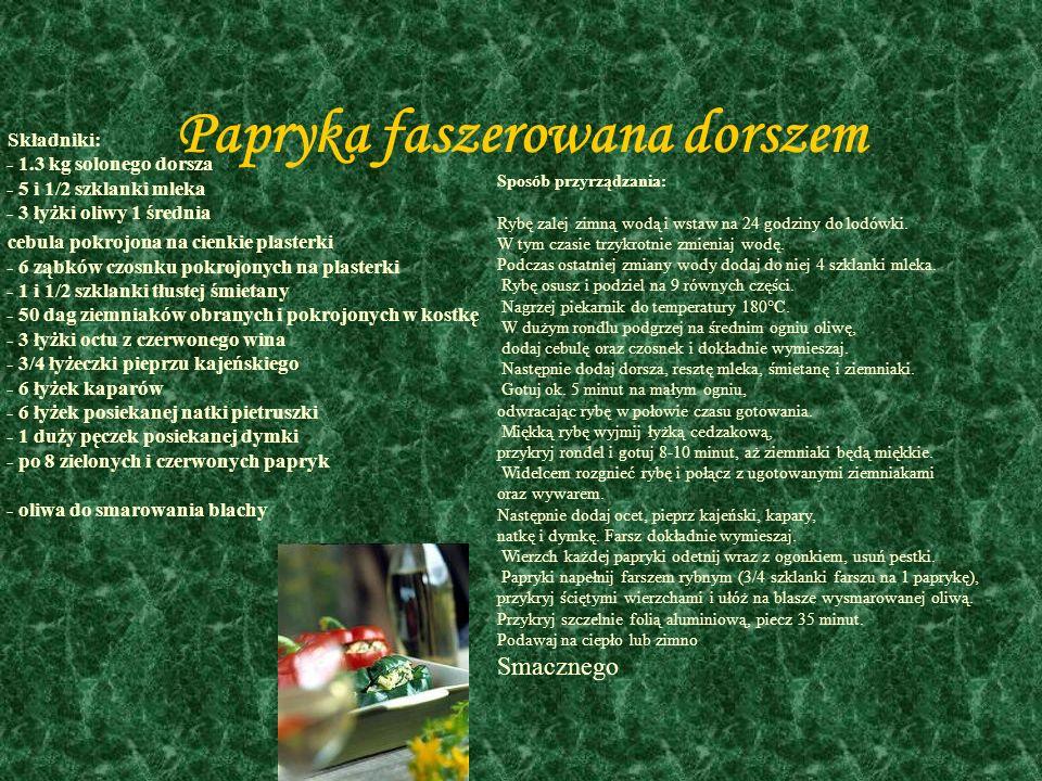 Papryka faszerowana dorszem Składniki: - 1.3 kg solonego dorsza - 5 i 1/2 szklanki mleka - 3 łyżki oliwy 1 średnia cebula pokrojona na cienkie plasterki - 6 ząbków czosnku pokrojonych na plasterki - 1 i 1/2 szklanki tłustej śmietany - 50 dag ziemniaków obranych i pokrojonych w kostkę - 3 łyżki octu z czerwonego wina - 3/4 łyżeczki pieprzu kajeńskiego - 6 łyżek kaparów - 6 łyżek posiekanej natki pietruszki - 1 duży pęczek posiekanej dymki - po 8 zielonych i czerwonych papryk - oliwa do smarowania blachy Sposób przyrządzania: Rybę zalej zimną wodą i wstaw na 24 godziny do lodówki.