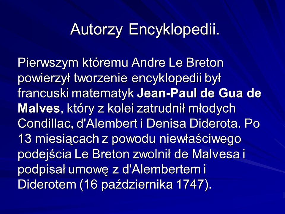 Autorzy Encyklopedii. Pierwszym któremu Andre Le Breton powierzył tworzenie encyklopedii był francuski matematyk Jean-Paul de Gua de Malves, który z k