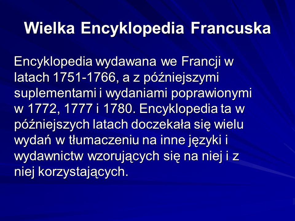 Wielka Encyklopedia Francuska Encyklopedia wydawana we Francji w latach 1751-1766, a z późniejszymi suplementami i wydaniami poprawionymi w 1772, 1777