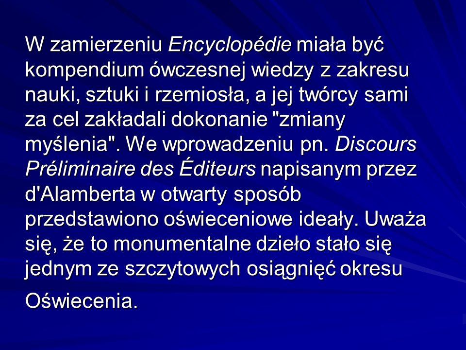 W zamierzeniu Encyclopédie miała być kompendium ówczesnej wiedzy z zakresu nauki, sztuki i rzemiosła, a jej twórcy sami za cel zakładali dokonanie
