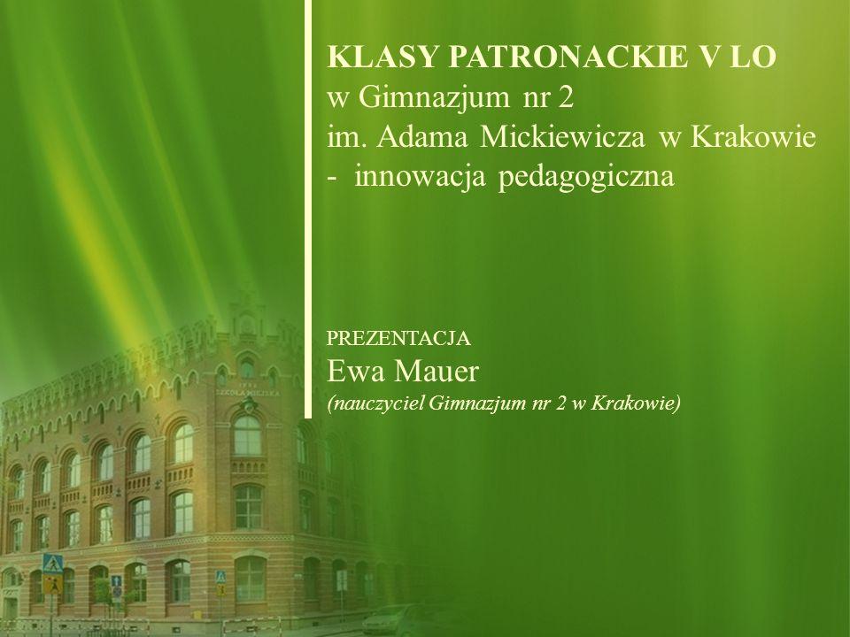 KLASY PATRONACKIE V LO w Gimnazjum nr 2 im. Adama Mickiewicza w Krakowie - innowacja pedagogiczna PREZENTACJA Ewa Mauer (nauczyciel Gimnazjum nr 2 w K