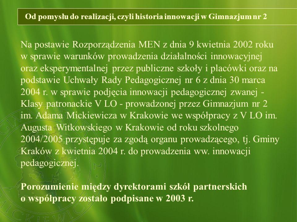 Założenia w praktyce 3 klasy (na 6) z każdego poziomu nauczania w Gimnazjum nr 2 w Krakowie zostają objęte patronatem V LO i mają charakter innowacji pedagogicznej, opartej na współpracy szkół sąsiadujących.